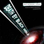 Death by Black Hole And Other Cosmic Quandaries, Neil deGrasse Tyson