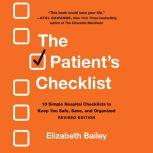 The Patient's Checklist 10 Simple Hospital Checklists to Keep You Safe, Sane, and Organized, Elizabeth Bailey