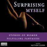 Surprising Myself Stories of Women Fulfilling Fantasies, Matthew Cooper