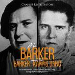 Ma Barker and the Barker-Karpis Gang: The Controversial History of the Criminal Gang during the Great Depression, Charles River Editors