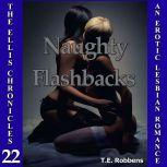 Naughty Flashbacks: An Erotic Lesbian Romance (The Ellis Chronicles - book 22), T.E. Robbens
