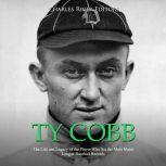 Ty Cobb: The Life and Legacy of the Player Who Set the Most Major League Baseball Records, Charles River Editors