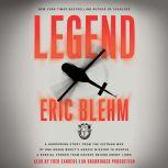 Legend A Harrowing Story from the Vietnam War of One Green Beret's Heroic Mission to Rescue a Special Forces Team Caught Behind Enemy Lines, Eric Blehm