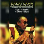 The Dalai Lama in America:Cultivating Compassion, His Holiness the Dalai Lama