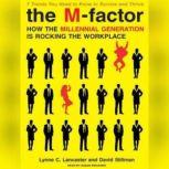 The M-Factor How the Millennial Generation Is Rocking the Workplace, Lynne C. Lancaster