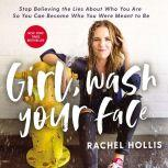Girl, Wash Your Face Stop Believing the Lies About Who You Are so You Can Become Who You Were Meant to Be, Rachel Hollis