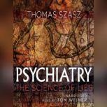 Psychiatry The Science of Lies, Thomas Szasz
