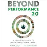 Beyond Performance 2.0 A Proven Approach to Leading Large-Scale Change 2nd Edition, Scott Keller