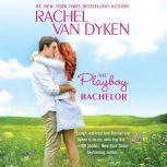 The Playboy Bachelor, Rachel Van Dyken