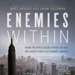 Enemies Within Inside the NYPDs Secret Spying Unit and bin Ladens Final Plot against America, Matt Apuzzo and Adam Goldman
