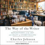 The Way of the Writer Reflections on the Art and Craft of Storytelling, Charles Johnson