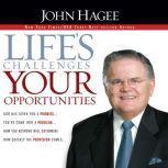 Life's Challenges, Your Opportunities, John Hagee