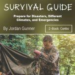 Survival Guide Prepare for Disasters, Different Climates, and Emergencies, Jordan Gunner