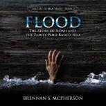 Flood The Story of Noah and the Family Who Raised Him, Brennan S. McPherson