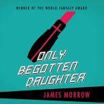 Only Begotten Daughter, James Morrow