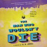 The Man Who Wouldn't Die A Novel, A. B. Jewell