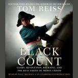 The Black Count Glory, Revolution, Betrayal, and the Real Count of Monte Cristo, Tom Reiss