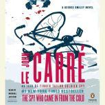 The Spy Who Came in From the Cold A George Smiley Novel, John le CarrA©