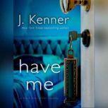 Have Me: A Stark Ever After Novella, J. Kenner