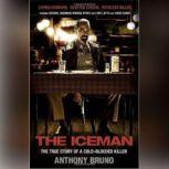 The Iceman The True Story of a Cold-Blooded Killer, Anthony Bruno