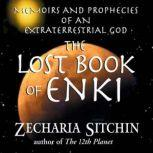 The Lost Book of Enki Memoirs and Prophecies of an Extraterrestrial God, Zecharia Sitchin