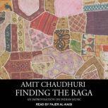 Finding the Raga An Improvisation on Indian Music, Amit Chaudhuri