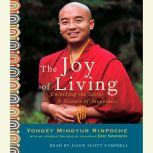 The Joy of Living Unlocking the Secret and Science of Happiness, Yongey Mingyur Rinpoche