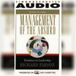 Management of the Absurd Paradoxes In Leadership, Richard Farson