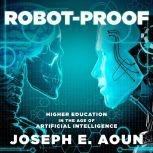 Robot-Proof Higher Education in the Age of Artificial Intelligence, Joseph E. Aoun