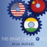 This Brave New World India, China and the United States, Anja Manuel