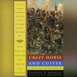 Crazy Horse and Custer The Parallel Lives of Two American Warriors, Stephen E. Ambrose