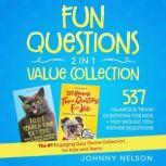 Fun Questions 2 in 1 Value Collection: 537 Hilarious Trivia Questions for Kids + 1001 Would You Rather Questions, Johnny Nelson