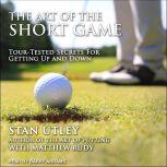 The Art of the Short Game Tour-Tested Secrets for Getting Up and Down, Matthew Rudy