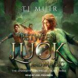 Between Luck and Magic, TJ Muir