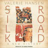 The Silk Road A New History, Valerie Hansen