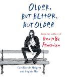 Older, but Better, but Older From the Authors of How to Be Parisian Wherever You Are, Caroline De Maigret