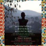 Mountains Beyond Mountains (Adapted for Young People) The Quest of Dr. Paul Farmer, A Man Who Would Cure the World, Tracy Kidder