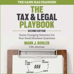 The Tax and Legal Playbook Game-Changing Solutions To Your Small Business Questions 2nd Edition, Mark J. Kohler