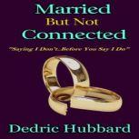 Married But Not Connected Saying I Don't Before I Say I Do, Dedric Hubbard