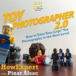 Toy Photographer 2.0 How to Take Your Lego Toy Photography to the Next Level, HowExpert