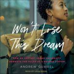 Won't Lose This Dream How an Upstart Urban University Rewrote the Rules of a Broken System, Andrew Gumbel