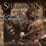 Shadeborn A Book of Underrealm, Garrett Robinson