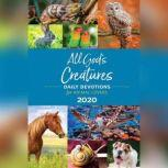 All God's Creatures DAILY DEVOTIONS for ANIMAL LOVERS, Xochitl E. Dixon, Eryn Lynum, Peggy Frezon, Marianne Campbell, Pepper Basham, Lori Stanley Roeleveld, Jeannette Hanscome, Linda Neukrug, Davalynn Spencer, Ginger Kolbaba, Sabra Ciancanelli