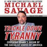 Trickle Down Tyranny Crushing Obama's Dreams of a Socialist America, Michael Savage