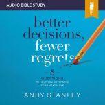 Better Decisions, Fewer Regrets: Audio Bible Studies 5 Questions to Help You Determine Your Next Move, Andy Stanley