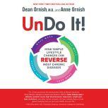 Undo It! How Simple Lifestyle Changes Can Reverse Most Chronic Diseases, Dean Ornish, M.D.