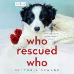 Who Rescued Who, Victoria Schade