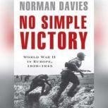 No Simple Victory World War II in Europe, 1939-1945, Norman Davies