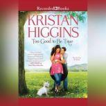 Too Good to Be True, Kristan Higgins