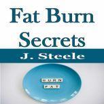 Fat Burn Secrets, J. Steele